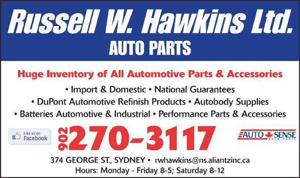 Russell W Hawkins Ltd (902-564-8446) - Annonce illustrée======= - AUTO PARTS Huge Inventory of All Automotive Parts & Accessories Import & Domestic   National Guarantees DuPont Automotive Refinish Products   Autobody Supplies Batteries Automotive & Industrial   Performance Parts & Accessories 270-3117 902 Hours: Monday - Friday 8-5; Saturday 8-12