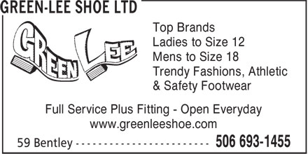 Green-Lee Shoe Ltd (506-693-1455) - Annonce illustrée======= - Ladies to Size 12 Mens to Size 18 Trendy Fashions, Athletic & Safety Footwear Full Service Plus Fitting - Open Everyday www.greenleeshoe.com Top Brands