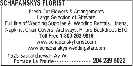 Schapansky's Florist (204-239-5032) - Annonce illustrée======= - Fresh Cut Flowers & Arrangements Large Selection of Giftware Full line of Wedding Supplies & Wedding Rentals, Linens, Napkins, Chair Covers, Archways, Pillars Backdrops ETC Toll Free 1-800-263-9816 www.schapanskyflorist.com www.schapanskys.weddingstar.com
