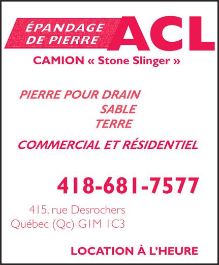 Épandage ACL (418-681-7577) - Display Ad - ACL CAMION « Stone Slinger » PIERRE POUR DRAIN SABLE TERRE COMMERCIAL ET RÉSIDENTIEL 418-681-7577 415, rue Desrochers Québec (Qc) G1M 1C3 LOCATION À L HEURE