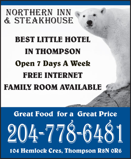 Northern Inn & Steakhouse (204-778-6481) - Annonce illustrée======= - BEST LITTLE HOTEL IN THOMPSON Open 7 Days A Week FREE INTERNET FAMILY ROOM AVAILABLE Great Food  for a  Great Price 104 Hemlock Cres, Thompson R8N 0R6 BEST LITTLE HOTEL IN THOMPSON Open 7 Days A Week FREE INTERNET FAMILY ROOM AVAILABLE Great Food  for a  Great Price 104 Hemlock Cres, Thompson R8N 0R6