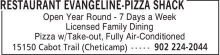 Restaurant Evangeline-Pizza Shack (902-224-2044) - Annonce illustrée======= - Pizza w/Take-out, Fully Air-Conditioned Open Year Round - 7 Days a Week Licensed Family Dining