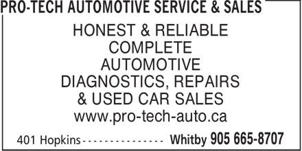 Pro-Tech Automotive Service & Sales (905-665-8707) - Display Ad - HONEST & RELIABLE COMPLETE AUTOMOTIVE DIAGNOSTICS, REPAIRS & USED CAR SALES www.pro-tech-auto.ca  HONEST & RELIABLE COMPLETE AUTOMOTIVE DIAGNOSTICS, REPAIRS & USED CAR SALES www.pro-tech-auto.ca