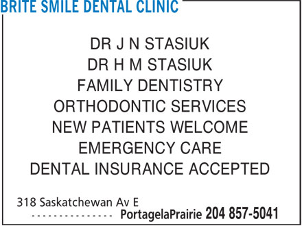 Brite Smile Dental Clinic (204-857-5041) - Annonce illustrée======= - DR J N STASIUK DR H M STASIUK FAMILY DENTISTRY ORTHODONTIC SERVICES NEW PATIENTS WELCOME EMERGENCY CARE DENTAL INSURANCE ACCEPTED