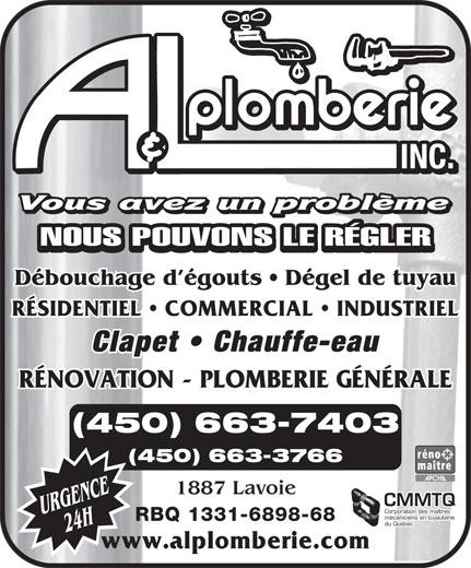 A & L Plomberie Inc (450-663-7403) - Annonce illustrée======= - NOUS POUVONS LE RÉGLER Débouchage d égouts   Dégel de tuyau RÉSIDENTIEL   COMMERCIAL   INDUSTRIEL Clapet   Chauffe-eau RÉNOVATION - PLOMBERIE GÉNÉRALE (450) 663-7403 (450) 663-3766 1887 Lavoie CMMTQ Corporation des maîtres 24 HURGENCE mécaniciens en tuyauterie RBQ 1331-6898-68 du Québec www.alplomberie.com  NOUS POUVONS LE RÉGLER Débouchage d égouts   Dégel de tuyau RÉSIDENTIEL   COMMERCIAL   INDUSTRIEL Clapet   Chauffe-eau RÉNOVATION - PLOMBERIE GÉNÉRALE (450) 663-7403 (450) 663-3766 1887 Lavoie CMMTQ Corporation des maîtres 24 HURGENCE mécaniciens en tuyauterie RBQ 1331-6898-68 du Québec www.alplomberie.com