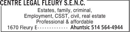 Centre Légal Fleury S.E.N.C. (514-564-4944) - Display Ad - Estates, family, criminal, Employment, CSST, civil, real estate Professional & affordable Estates, family, criminal, Employment, CSST, civil, real estate Professional & affordable