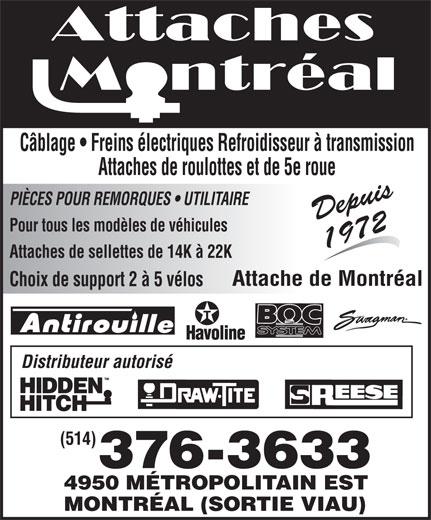 Attaches Montréal (514-376-3633) - Annonce illustrée======= - Câblage   Freins électriques Refroidisseur à transmission Attaches de roulottes et de 5e roue PIÈCES POUR REMORQUES   UTILITAIRE Depuis Pour tous les modèles de véhicules 1972 Attaches de sellettes de 14K à 22K Attache de Montréal Choix de support 2 à 5 vélos Distributeur autorisé (514) 376-3633 4950 MÉTROPOLITAIN EST MONTRÉAL (SORTIE VIAU)