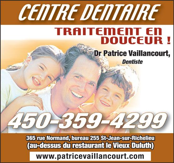 Centre Dentaire Familial Dr Patrice Vaillancourt (450-359-4299) - Annonce illustrée======= - Dentiste Dr Patrice Vaillancourt, 450-359-4299 365 rue Normand, bureau 255 St-Jean-sur-Richelieu (au-dessus du restaurant le Vieux Duluth) www.patricevaillancourt.com