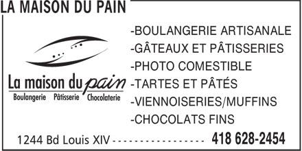 La Maison Du Pain (418-628-2454) - Display Ad - -BOULANGERIE ARTISANALE -GÂTEAUX ET PÂTISSERIES -PHOTO COMESTIBLE -TARTES ET PÂTÉS -VIENNOISERIES/MUFFINS -CHOCOLATS FINS