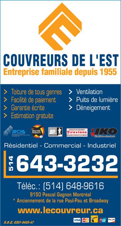 Couvreurs de l'Est (514-643-3232) - Annonce illustrée======= - Ventilation Toiture de tous genres Puits de lumière Facilité de paiement Déneigement Garantie écrite Estimation gratuite Couvreur certifié Établit les standards Résidentiel - Commercial - Industriel 514643- 3232 Téléc.: (514) 648-9616 9150 Pascal Gagnon Montréal * Anciennement de la rue Paul-Pau et Broadway www.lecouvreur.ca R.B.Q. 8301-9455-47