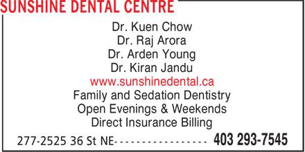 Sunshine Dental Centre (403-293-7545) - Display Ad - Dr. Kuen Chow Dr. Raj Arora Dr. Arden Young Dr. Kiran Jandu www.sunshinedental.ca Family and Sedation Dentistry Open Evenings & Weekends Direct Insurance Billing