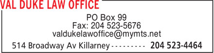 Val Duke Law Office (204-523-4464) - Annonce illustrée======= - PO Box 99 Fax: 204 523-5676 valdukelawoffice@mymts.net