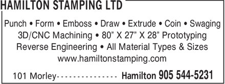 """Hamilton Stamping Ltd (905-544-5231) - Display Ad - Punch • Form • Emboss • Draw • Extrude • Coin • Swaging 3D/CNC Machining • 80"""" X 27"""" X 28"""" Prototyping Reverse Engineering • All Material Types & Sizes www.hamiltonstamping.com  Punch • Form • Emboss • Draw • Extrude • Coin • Swaging 3D/CNC Machining • 80"""" X 27"""" X 28"""" Prototyping Reverse Engineering • All Material Types & Sizes www.hamiltonstamping.com"""