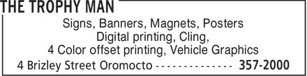 The Trophy Man (506-357-2000) - Annonce illustrée======= - Signs, Banners, Magnets, Posters Digital printing, Cling, 4 Color offset printing, Vehicle Graphics