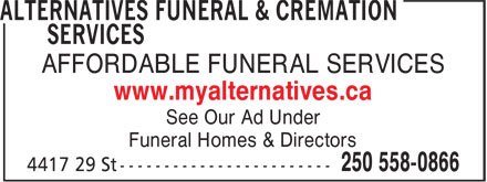 Alternatives Funeral & Cremation Services (250-558-0866) - Annonce illustrée======= - AFFORDABLE FUNERAL SERVICES www.myalternatives.ca See Our Ad Under Funeral Homes & Directors