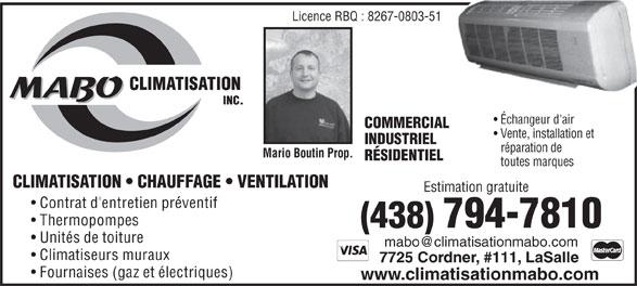 MABO Climatisation Inc (514-356-6186) - Annonce illustrée======= - Échangeur d'air COMMERCIAL Vente , installation et INDUSTRIEL de réparation Mario Boutin Prop. RÉSIDENTIEL toutes marques CLIMATISATION   CHAUFFAGE   VENTILATION Estimation gratuite Contrat d'entretien préventif Thermopompes (438)794-7810 Unités de toiture Climatiseurs muraux 7725 Cordner, #111, LaSalle Fournaises (gaz et électriques) www.climatisationmabo.com Licence RBQ : 8267-0803-51