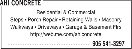 AHI Concrete (905-541-3297) - Display Ad - Residential & Commercial Steps • Porch Repair • Retaining Walls • Masonry Walkways • Driveways • Garage & Basement Flrs http://web.me.com/ahiconcrete Residential & Commercial Steps • Porch Repair • Retaining Walls • Masonry Walkways • Driveways • Garage & Basement Flrs http://web.me.com/ahiconcrete