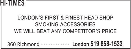 Hi-Times (519-858-1533) - Display Ad - LONDON'S FIRST & FINEST HEAD SHOP SMOKING ACCESSORIES WE WILL BEAT ANY COMPETITOR'S PRICE  LONDON'S FIRST & FINEST HEAD SHOP SMOKING ACCESSORIES WE WILL BEAT ANY COMPETITOR'S PRICE