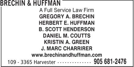 Brechin & Huffman (905-681-2476) - Annonce illustrée======= - HERBERT E. HUFFMAN B. SCOTT HENDERSON DANIEL M. COUTTS KRISTIN A. GREEN J. MARC CHARRIRER www.brechinandhuffman.com A Full Service Law Firm GREGORY A. BRECHIN HERBERT E. HUFFMAN B. SCOTT HENDERSON DANIEL M. COUTTS KRISTIN A. GREEN GREGORY A. BRECHIN J. MARC CHARRIRER www.brechinandhuffman.com A Full Service Law Firm