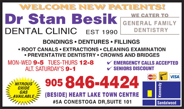 Besik Stan Dr (905-846-4424) - Annonce illustrée======= - BONDINGS   DENTURES   FILLINGS ROOT CANALS   EXTRACTIONS   CLEANING EXAMINATION PREVENTATIVE DENTISTRY   CROWNS AND BRIDGES MON-WED 9-5 TUES-THURS 12-8 ALT. SATURDAY S 9-1
