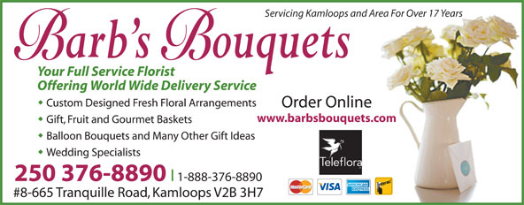 Barb's Bouquets (250-376-8890) - Display Ad - Servicing Kamloops and Area For Over 17 Years Order Online www.barbsbouquets.com 250 376-8890 l 1-888-376-8890 #8-665 Tranquille Road, Kamloops V2B 3H7
