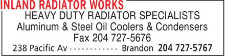 Inland Radiator & Hydraulic Works (204-727-5767) - Display Ad - HEAVY DUTY RADIATOR SPECIALISTS Aluminum & Steel Oil Coolers & Condensers Fax 204 727-5676  HEAVY DUTY RADIATOR SPECIALISTS Aluminum & Steel Oil Coolers & Condensers Fax 204 727-5676
