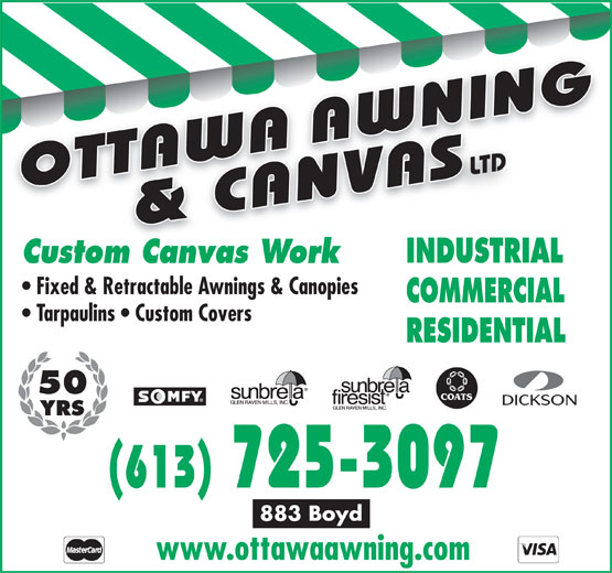 Ottawa Awning & Canvas (613-725-3097) - Annonce illustrée======= - LTD INDUSTRIAL Custom Canvas Work Fixed & Retractable Awnings & Canopies COMMERCIAL Tarpaulins   Custom Covers RESIDENTIAL 50 YRS (613) 725-3097 883 Boyd www.ottawaawning.com  LTD INDUSTRIAL Custom Canvas Work Fixed & Retractable Awnings & Canopies COMMERCIAL Tarpaulins   Custom Covers RESIDENTIAL 50 YRS (613) 725-3097 883 Boyd www.ottawaawning.com  LTD INDUSTRIAL Custom Canvas Work Fixed & Retractable Awnings & Canopies COMMERCIAL Tarpaulins   Custom Covers RESIDENTIAL 50 YRS (613) 725-3097 883 Boyd www.ottawaawning.com