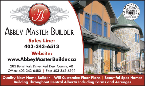 Abbey Master Builder (403-343-6480) - Annonce illustrée======= - 283 Burnt Park Drive, Red Deer County, AB Office: 403-343-6480     Fax: 403-342-6599 Quality New Home Builder  Will Customize Floor Plans  Beautiful Spec Homes Building Throughout Central Alberta Including Farms and Acreages