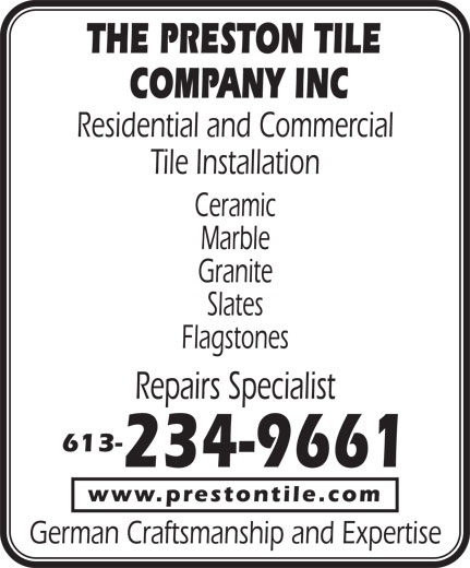 The Preston Tile Company Inc (613-234-9661) - Annonce illustrée======= - Ceramic Marble Granite Slates Flagstones Repairs Specialist 613- 234-9661 www.prestontile.com German Craftsmanship and Expertise THE PRESTON TILE COMPANY INC Residential and Commercial Tile Installation