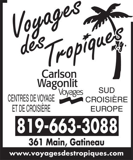 Voyages des Tropiques (819-663-3088) - Display Ad - SUD CENTRES DE VOYAGE CROISIÈRE EUROPE ET DE CROISIÈRE 819-663-3088 361 Main, Gatineau www.voyagesdestropiques.com