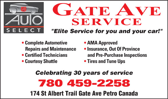 """Gate Ave Service (780-459-2258) - Display Ad - GATE AVE SERVICE """"Elite Service for you and your car!"""" Complete Automotive AMA Approved Repairs and Maintenance Insurance, Out Of Province Certified Technicians and Pre-Purchase Inspections Courtesy Shuttle Tires and Tune Ups Celebrating 30 years of service 780 459-2258 174 St Albert Trail Gate Ave Petro Canada"""