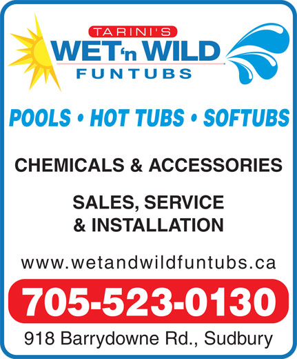 Wet N Wild Pools and Hot Tubs (705-523-0130) - Display Ad - POOLS   HOT TUBS   SOFTUBS CHEMICALS & ACCESSORIES SALES, SERVICE & INSTALLATION www.wetandwildfuntubs.ca 705-523-0130 918 Barrydowne Rd., Sudbury