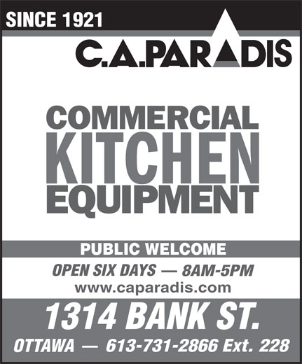 C A Paradis Inc (613-731-2866) - Display Ad - SINCE 1921 PUBLIC WELCOME OPEN SIX DAYS 8AM-5PM www.caparadis.com 1314 BANK ST. 613-731-2866 Ext. 228 OTTAWA  SINCE 1921 PUBLIC WELCOME OPEN SIX DAYS 8AM-5PM www.caparadis.com 1314 BANK ST. 613-731-2866 Ext. 228 OTTAWA  SINCE 1921 PUBLIC WELCOME OPEN SIX DAYS 8AM-5PM www.caparadis.com 1314 BANK ST. 613-731-2866 Ext. 228 OTTAWA