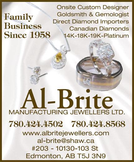 Al-Brite Manufacturing Jewellers Ltd (780-424-4502) - Annonce illustrée======= - Onsite Custom Designer Goldsmith & Gemologist Family Direct Diamond Importers Business Canadian Diamonds 14K-18K-19K-Platinum Since 1958 Al-Brite MANUFACTURING JEWELLERS LTD. 780.424.4502 780.424.8568 www.albritejewellers.com al-brite@shaw.ca #203 - 10130-103 St Edmonton, AB T5J 3N9