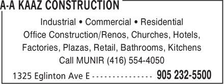A-A Kaaz Construction (905-232-5500) - Annonce illustrée======= - Industrial • Commercial • Residential Office Construction/Renos, Churches, Hotels, Factories, Plazas, Retail, Bathrooms, Kitchens Call MUNIR (416) 554-4050