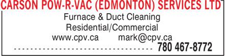 Carson Pow-R-Vac Ltd (780-467-8772) - Annonce illustrée======= - CARSON POW-R-VAC (EDMONTON) SERVICES LTD Furnace & Duct Cleaning Residential/Commercial www.cpv.ca mark@cpv.ca