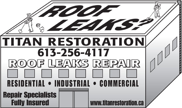 Titan Restoration (613-256-4117) - Annonce illustrée======= - TITAN RESTORATION 613-256-4117 ROOF LEAKS REPAIR RESIDENTIAL   INDUSTRIAL   COMMERCIAL Repair Specialists Fully Insured www.titanrestoration.ca  TITAN RESTORATION 613-256-4117 ROOF LEAKS REPAIR RESIDENTIAL   INDUSTRIAL   COMMERCIAL Repair Specialists Fully Insured www.titanrestoration.ca