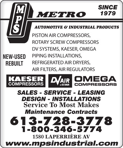 M P S Metro Automotive & Industrial Products (613-728-3778) - Annonce illustrée======= - SINCE 1979 AUTOMOTIVE & INDUSTRIAL PRODUCTS PISTON AIR COMPRESSORS, ROTARY SCREW COMPRESSORS DV SYSTEMS, KAESER, OMEGA PIPING INSTALLATIONS, NEW-USED REFRIGERATED AIR DRYERS, REBUILT AIR FILTERS, AIR REGULATORS SALES - SERVICE - LEASING DESIGN - INSTALLATIONS Service To Most Makes Maintenance Contracts 613-728-3778 1-800-346-5774 1580 LAPERRIÈRE AV www.mpsindustrial.com  SINCE 1979 AUTOMOTIVE & INDUSTRIAL PRODUCTS PISTON AIR COMPRESSORS, ROTARY SCREW COMPRESSORS DV SYSTEMS, KAESER, OMEGA PIPING INSTALLATIONS, NEW-USED REFRIGERATED AIR DRYERS, REBUILT AIR FILTERS, AIR REGULATORS SALES - SERVICE - LEASING DESIGN - INSTALLATIONS Service To Most Makes Maintenance Contracts 613-728-3778 1-800-346-5774 1580 LAPERRIÈRE AV www.mpsindustrial.com  SINCE 1979 AUTOMOTIVE & INDUSTRIAL PRODUCTS PISTON AIR COMPRESSORS, ROTARY SCREW COMPRESSORS DV SYSTEMS, KAESER, OMEGA PIPING INSTALLATIONS, NEW-USED REFRIGERATED AIR DRYERS, REBUILT AIR FILTERS, AIR REGULATORS SALES - SERVICE - LEASING DESIGN - INSTALLATIONS Service To Most Makes Maintenance Contracts 613-728-3778 1-800-346-5774 1580 LAPERRIÈRE AV www.mpsindustrial.com