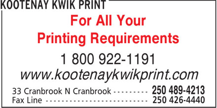 Kootenay Kwik Print (250-489-4213) - Display Ad - For All Your Printing Requirements 1 800 922-1191 www.kootenaykwikprint.com
