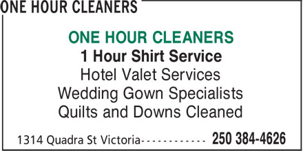 One Hour Cleaners (250-384-4626) - Display Ad - Wedding Gown Specialists ONE HOUR CLEANERS 1 Hour Shirt Service Hotel Valet Services Quilts and Downs Cleaned ONE HOUR CLEANERS 1 Hour Shirt Service Hotel Valet Services Wedding Gown Specialists Quilts and Downs Cleaned