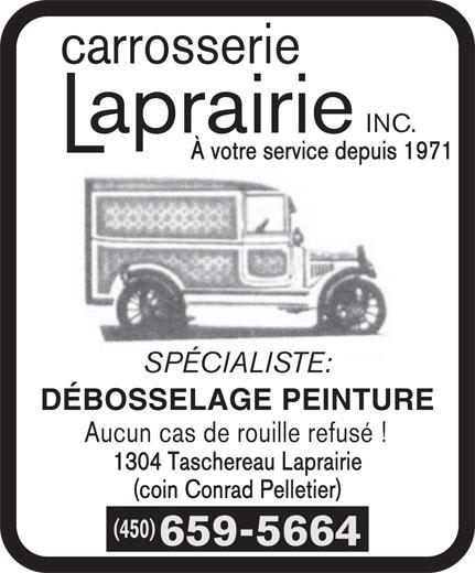 Carrosserie Laprairie Inc (450-659-5664) - Annonce illustrée======= - carrosserie INC. À votre service depuis 1971 SPÉCIALISTE: DÉBOSSELAGE PEINTURE Aucun cas de rouille refusé ! 1304 Taschereau Laprairie (coin Conrad Pelletier) (450) 659-5664