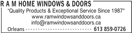 "R A M Home Windows & Doors (613-859-0726) - Annonce illustrée======= - Quality Products & Exceptional Service Since 1987"" www.ramwindowsanddoors.ca --------------------------- 613 859-0726 Orleans R A M HOME WINDOWS & DOORS Quality Products & Exceptional Service Since 1987"" www.ramwindowsanddoors.ca --------------------------- 613 859-0726 Orleans R A M HOME WINDOWS & DOORS"