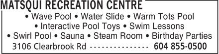 Matsqui Recreation Centre (604-855-0500) - Annonce illustrée======= - Wave Pool   Water Slide   Warm Tots Pool Interactive Pool Toys   Swim Lessons Swirl Pool   Sauna   Steam Room   Birthday Parties