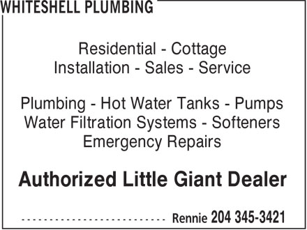 Whiteshell Plumbing (204-345-3421) - Annonce illustrée======= - Residential - Cottage Installation - Sales - Service Plumbing - Hot Water Tanks - Pumps Water Filtration Systems - Softeners Emergency Repairs Authorized Little Giant Dealer
