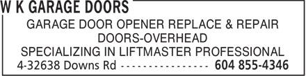 W K Garage Doors (604-855-4346) - Display Ad - GARAGE DOOR OPENER REPLACE & REPAIR DOORS-OVERHEAD SPECIALIZING IN LIFTMASTER PROFESSIONAL