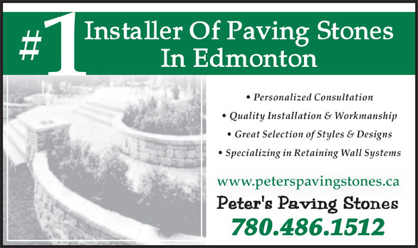 Peter's Paving Stones (780-486-1512) - Annonce illustrée======= - Personalized Consultation Quality Installation & Workmanship Great Selection of Styles & Designs Specializing in Retaining Wall Systems www.peterspavingstones.ca 780.486.1512 Personalized Consultation Quality Installation & Workmanship Great Selection of Styles & Designs Specializing in Retaining Wall Systems www.peterspavingstones.ca 780.486.1512