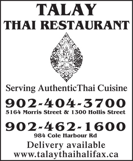 Talay Thai Restaurant (902-404-3700) - Annonce illustrée======= - THAI RESTAURANT Serving AuthenticThai Cuisine 902-404-3700 5164 Morris Street & 1300 Hollis Street 902-462-1600 984 Cole Harbour Rd Delivery available www.talaythaihalifax.ca TALAY