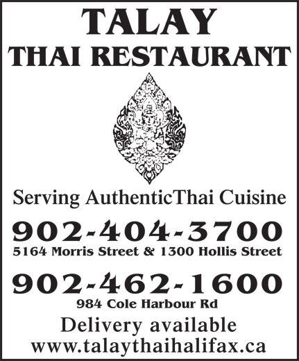 Talay Thai Restaurant (902-404-3700) - Annonce illustrée======= - TALAY THAI RESTAURANT Serving AuthenticThai Cuisine 902-404-3700 5164 Morris Street & 1300 Hollis Street 902-462-1600 984 Cole Harbour Rd Delivery available www.talaythaihalifax.ca TALAY THAI RESTAURANT Serving AuthenticThai Cuisine 902-404-3700 5164 Morris Street & 1300 Hollis Street 902-462-1600 984 Cole Harbour Rd Delivery available www.talaythaihalifax.ca