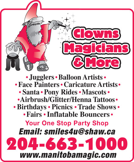 Clowns Magicians & More (204-663-1000) - Annonce illustrée======= - Clowns Magicians & More Jugglers Balloon Artists Caricature Artists Face Painters SantaPony RidesMascots Airbrush/Glitter/Henna Tattoos Picnics Birthdays Trade Shows Fairs Inflatable Bouncers Your One Stop Party Shop 204-663-1000 www.manitobamagic.com
