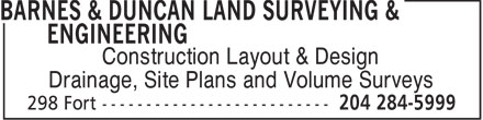 Barnes & Duncan Land Surveying & Engineering (204-284-5999) - Display Ad - Construction Layout & Design Drainage, Site Plans and Volume Surveys